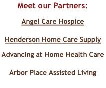 Meet our Partners: Angel Care Hospice  Henderson Home Care Supply Advancing at Home Health Care  Arbor Place Assisted Living