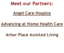 Meet our Partners: Angel Care Hospice  Advancing at Home Health Care  Arbor Place Assisted Living